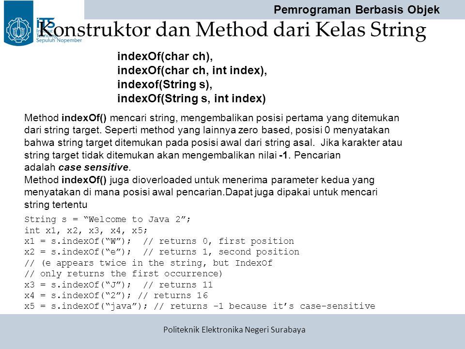 "Pemrograman Berbasis Objek Politeknik Elektronika Negeri Surabaya Konstruktor dan Method dari Kelas String String s = ""Welcome to Java 2""; int x1, x2,"
