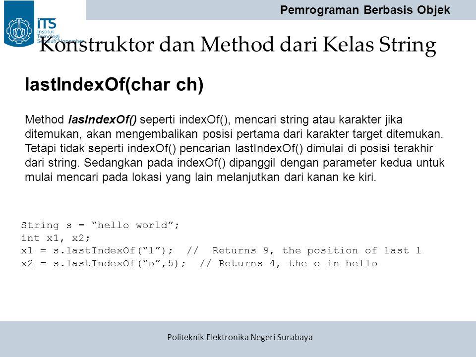 "Pemrograman Berbasis Objek Politeknik Elektronika Negeri Surabaya Konstruktor dan Method dari Kelas String String s = ""hello world""; int x1, x2; x1 ="