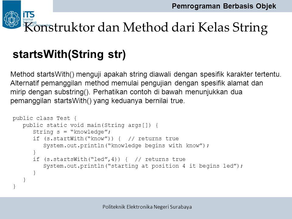 Pemrograman Berbasis Objek Politeknik Elektronika Negeri Surabaya Konstruktor dan Method dari Kelas String public class Test { public static void main