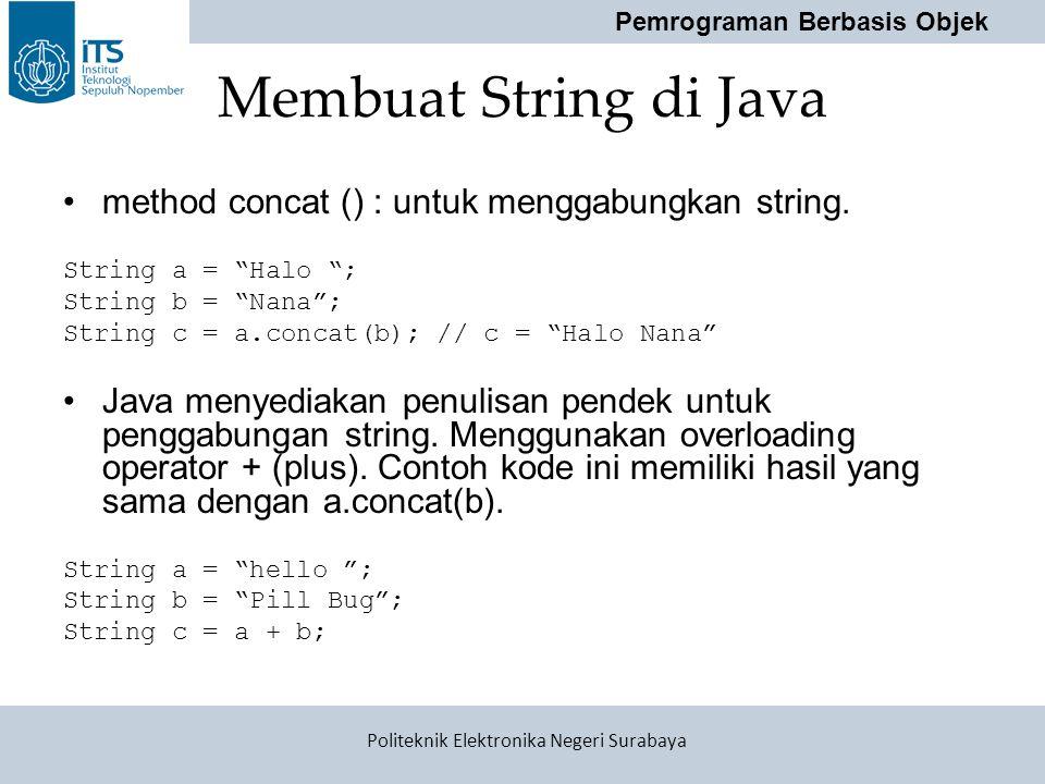 """Pemrograman Berbasis Objek Politeknik Elektronika Negeri Surabaya Membuat String di Java method concat () : untuk menggabungkan string. String a = """"Ha"""
