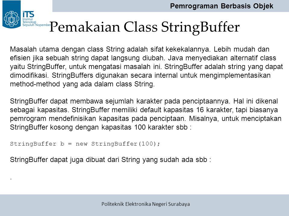 Pemrograman Berbasis Objek Politeknik Elektronika Negeri Surabaya Pemakaian Class StringBuffer Masalah utama dengan class String adalah sifat kekekala