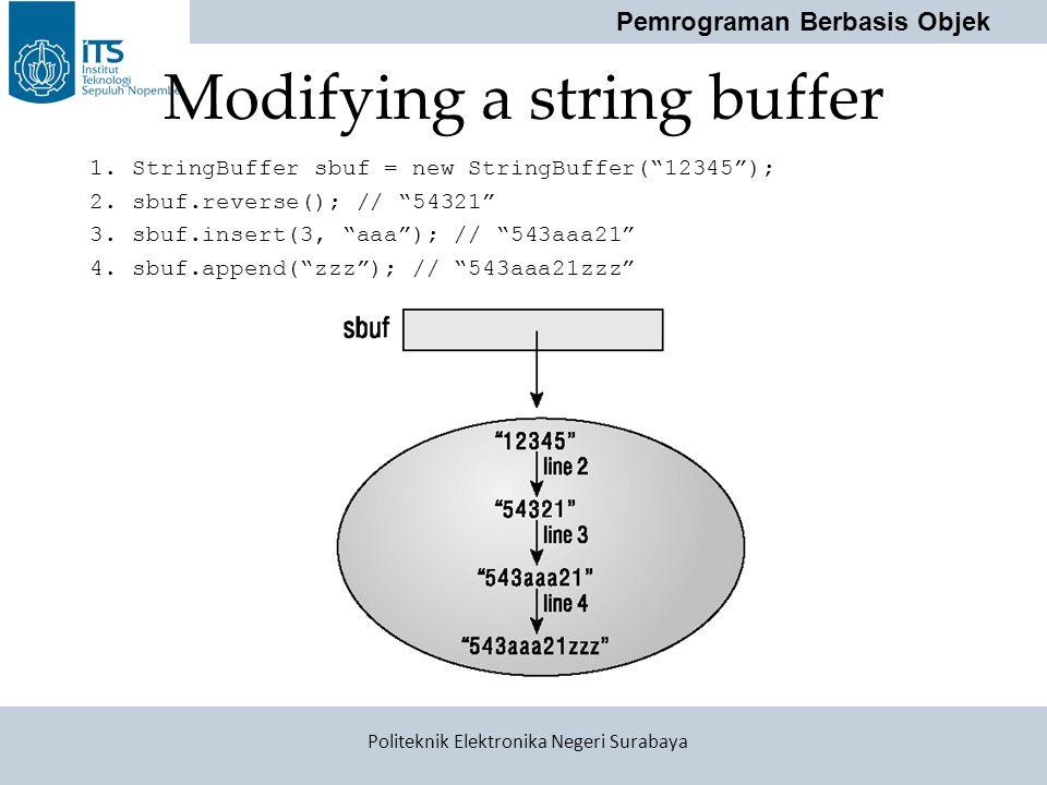 """Pemrograman Berbasis Objek Politeknik Elektronika Negeri Surabaya Modifying a string buffer 1. StringBuffer sbuf = new StringBuffer(""""12345""""); 2. sbuf."""