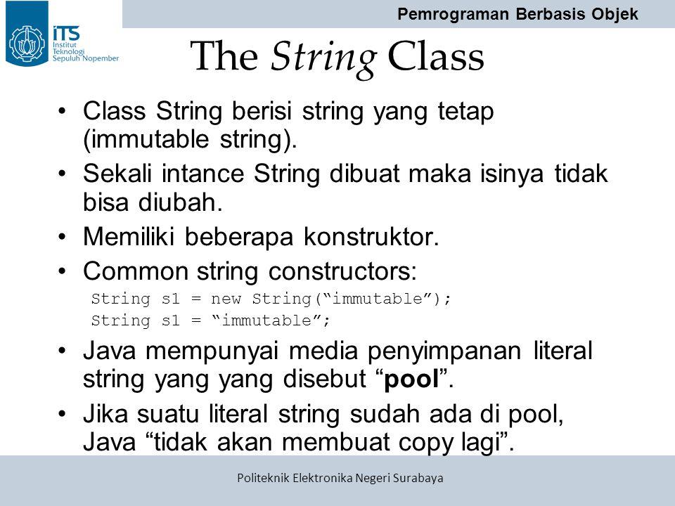 Pemrograman Berbasis Objek Politeknik Elektronika Negeri Surabaya The String Class Class String berisi string yang tetap (immutable string). Sekali in