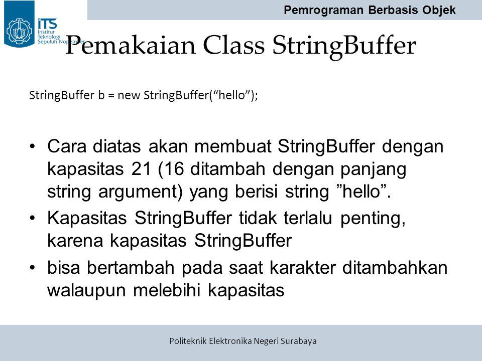 """Pemrograman Berbasis Objek Politeknik Elektronika Negeri Surabaya Pemakaian Class StringBuffer StringBuffer b = new StringBuffer(""""hello""""); Cara diatas"""