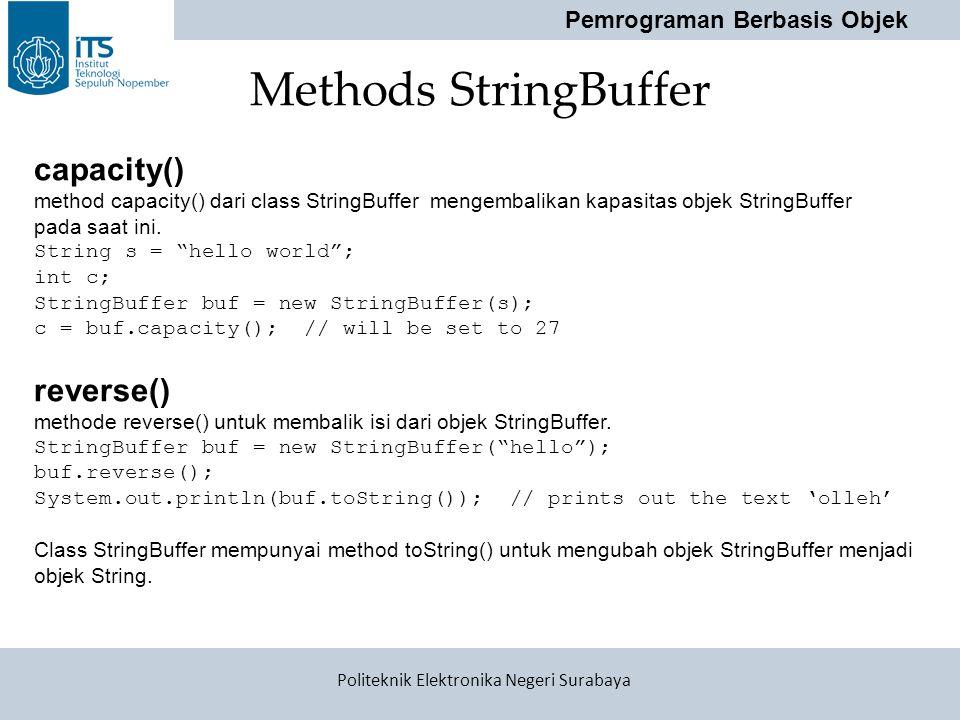 Pemrograman Berbasis Objek Politeknik Elektronika Negeri Surabaya Methods StringBuffer capacity() method capacity() dari class StringBuffer mengembali