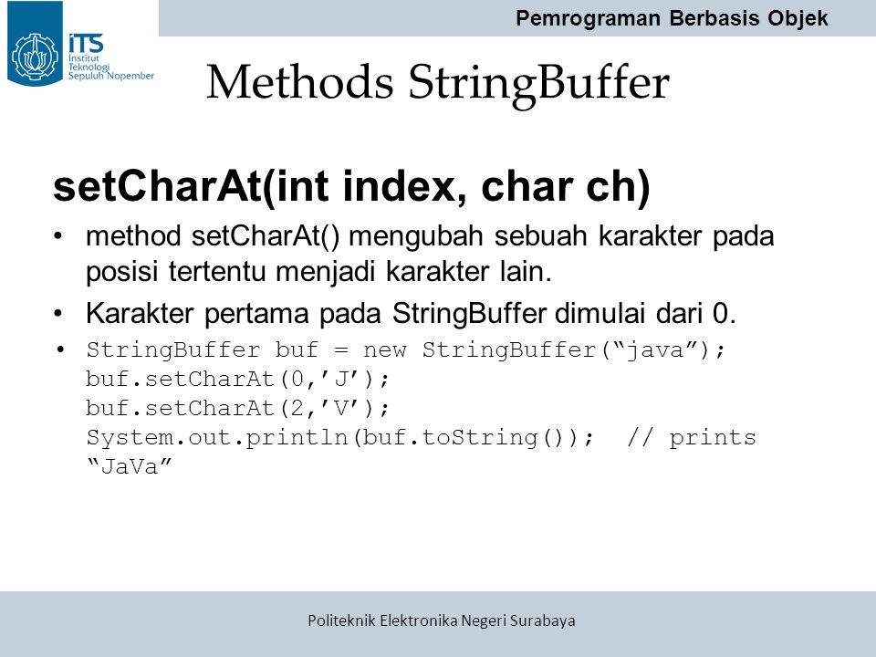 Pemrograman Berbasis Objek Politeknik Elektronika Negeri Surabaya Methods StringBuffer setCharAt(int index, char ch) method setCharAt() mengubah sebua