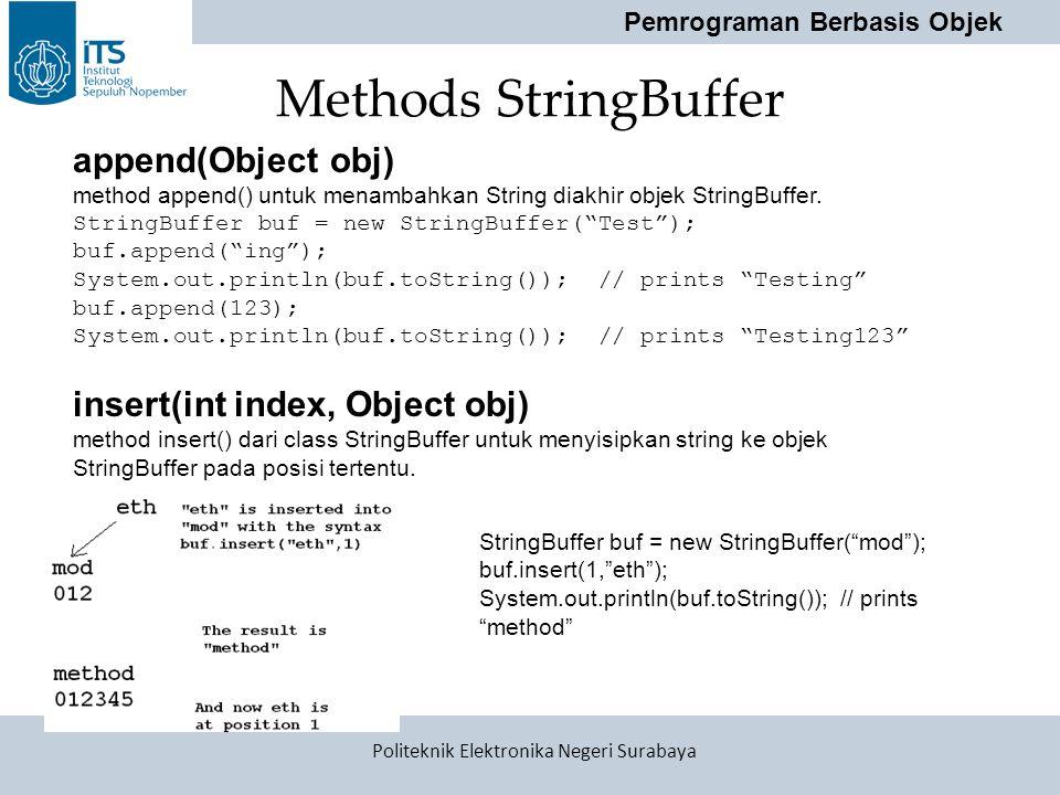 Pemrograman Berbasis Objek Politeknik Elektronika Negeri Surabaya Methods StringBuffer append(Object obj) method append() untuk menambahkan String dia