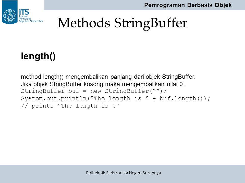 Pemrograman Berbasis Objek Politeknik Elektronika Negeri Surabaya Methods StringBuffer length() method length() mengembalikan panjang dari objek Strin