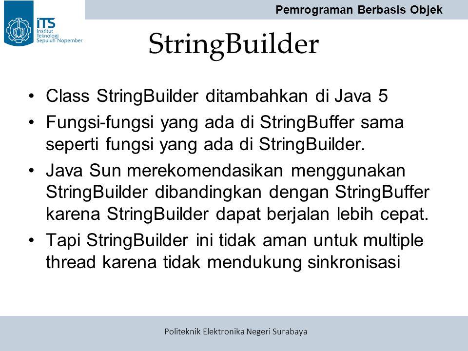 Pemrograman Berbasis Objek Politeknik Elektronika Negeri Surabaya StringBuilder Class StringBuilder ditambahkan di Java 5 Fungsi-fungsi yang ada di St