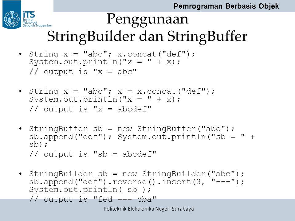 Pemrograman Berbasis Objek Politeknik Elektronika Negeri Surabaya Penggunaan StringBuilder dan StringBuffer String x =