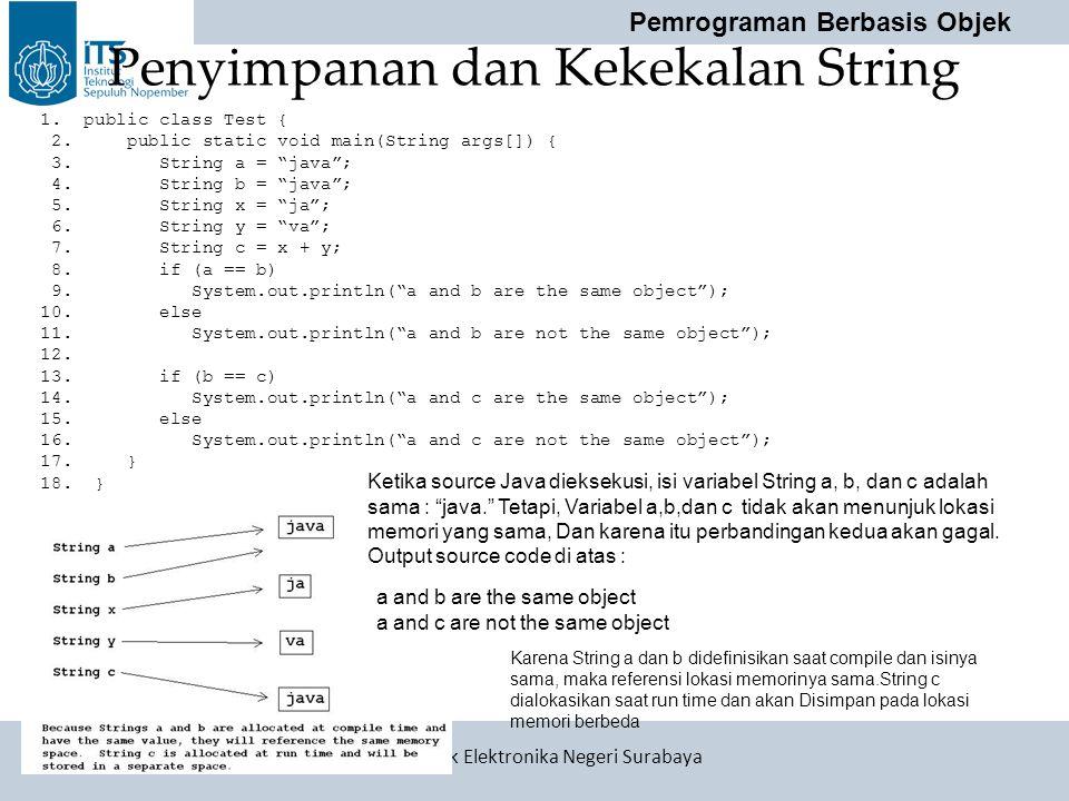 Pemrograman Berbasis Objek Politeknik Elektronika Negeri Surabaya Penyimpanan dan Kekekalan String 1. public class Test { 2. public static void main(S