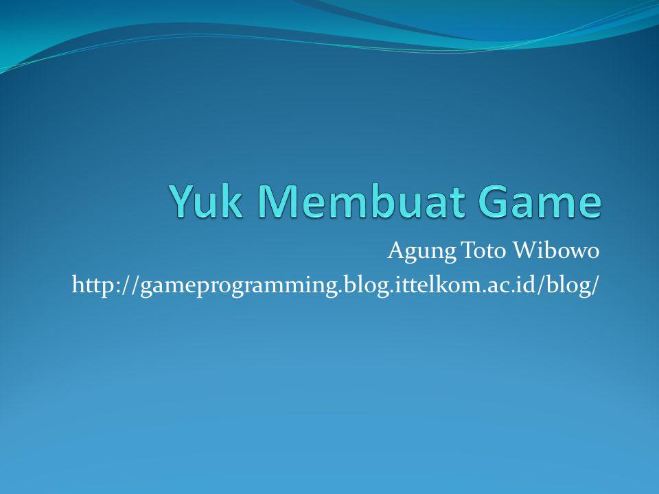 Agung Toto Wibowo http://gameprogramming.blog.ittelkom.ac.id/blog/