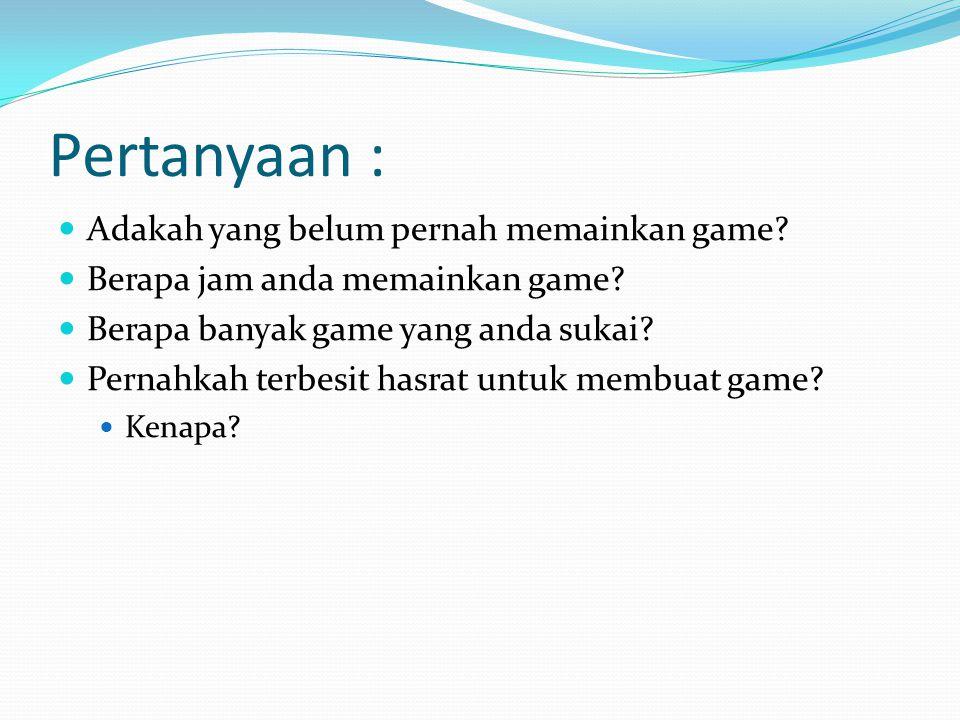 Pertanyaan : Adakah yang belum pernah memainkan game.
