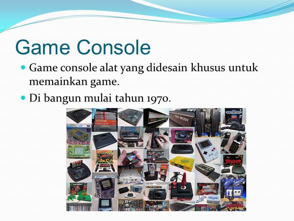 Game Console Game console alat yang didesain khusus untuk memainkan game.
