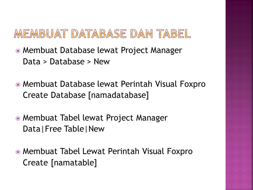  Membuat Database lewat Project Manager Data > Database > New  Membuat Database lewat Perintah Visual Foxpro Create Database [namadatabase]  Membua