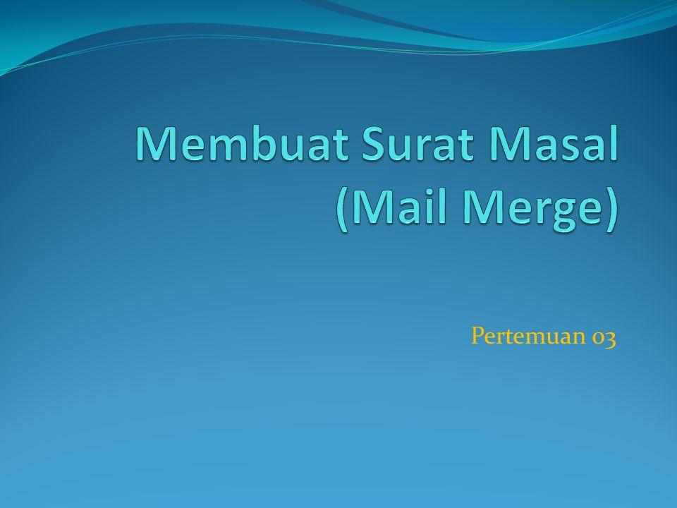 Mail Merge (Surat Masal) Untuk membuat surat yang sama ke beberapa tujuan yang berbeda dengan cepat.