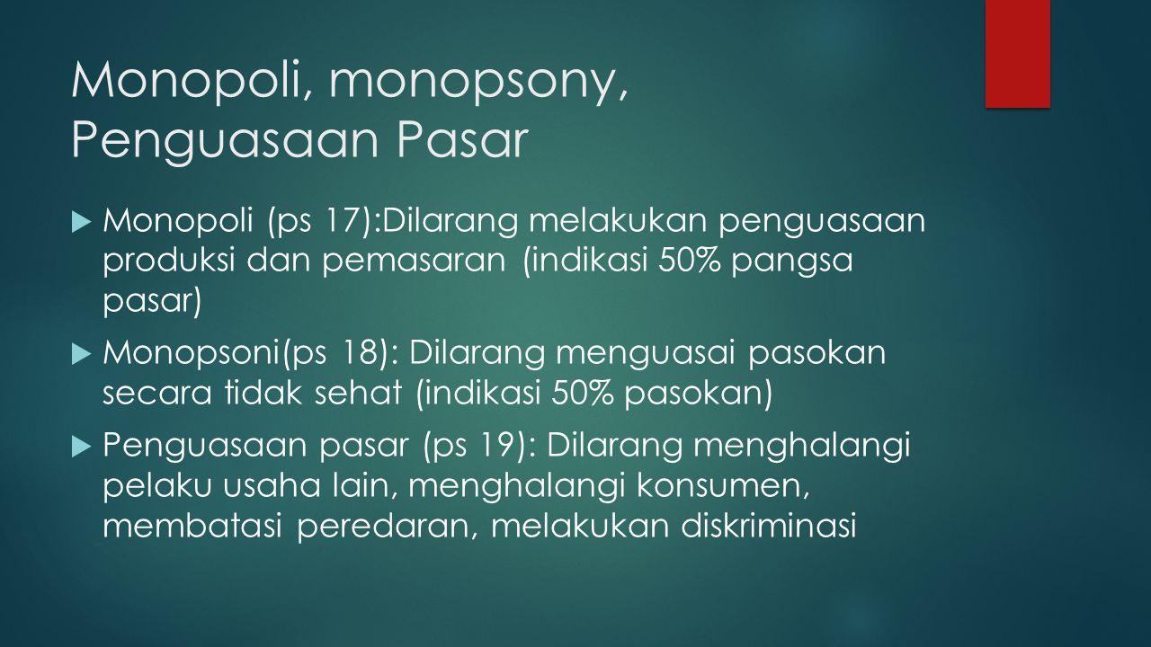 Kelompok kegiatan  MONOPOLI  MONOPSONI  PENGUASAAN PASAR  JUAL RUGI  PENETAPAN BIAYA PRODUKSI SECARA CURANG  PERSEKONGKOLAN :  T e n d e r  Ra