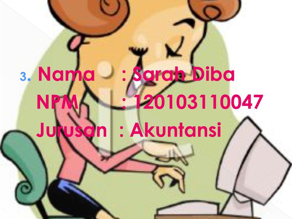 3. Nama : Sarah Diba NPM : 120103110047 Jurusan : Akuntansi