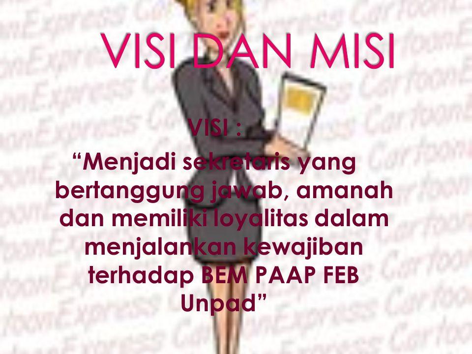 VISI : Menjadi sekretaris yang bertanggung jawab, amanah dan memiliki loyalitas dalam menjalankan kewajiban terhadap BEM PAAP FEB Unpad