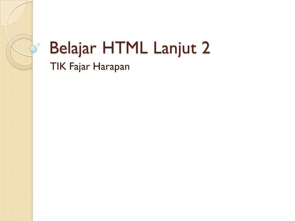 Belajar HTML Lanjut 2 TIK Fajar Harapan