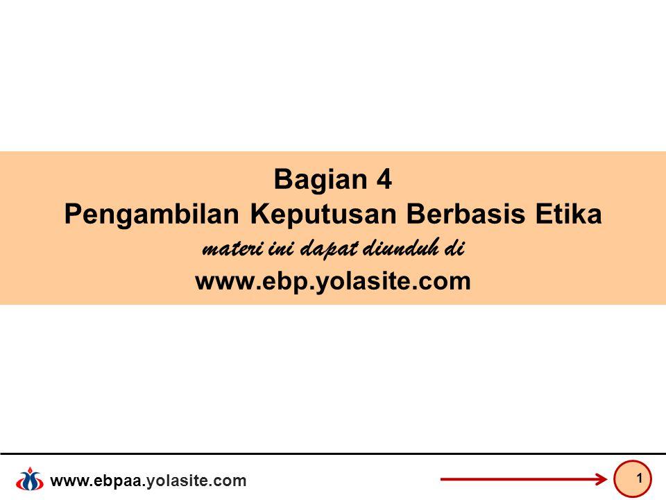 www.ebpaa.yolasite.com Keputusan Berbasis Etika Skandal bisnis yang dilakukan sejumlah perusahaan besar di AS (Enron, Arthur Andersen, WorldCom dst...