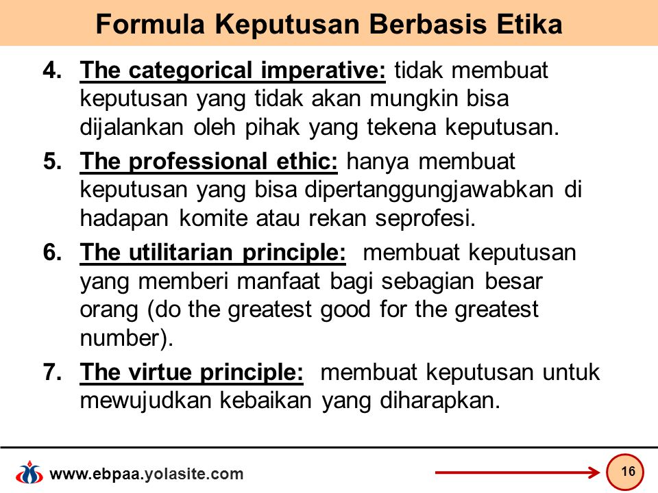 www.ebpaa.yolasite.com Formula Keputusan Berbasis Etika 4.The categorical imperative: tidak membuat keputusan yang tidak akan mungkin bisa dijalankan