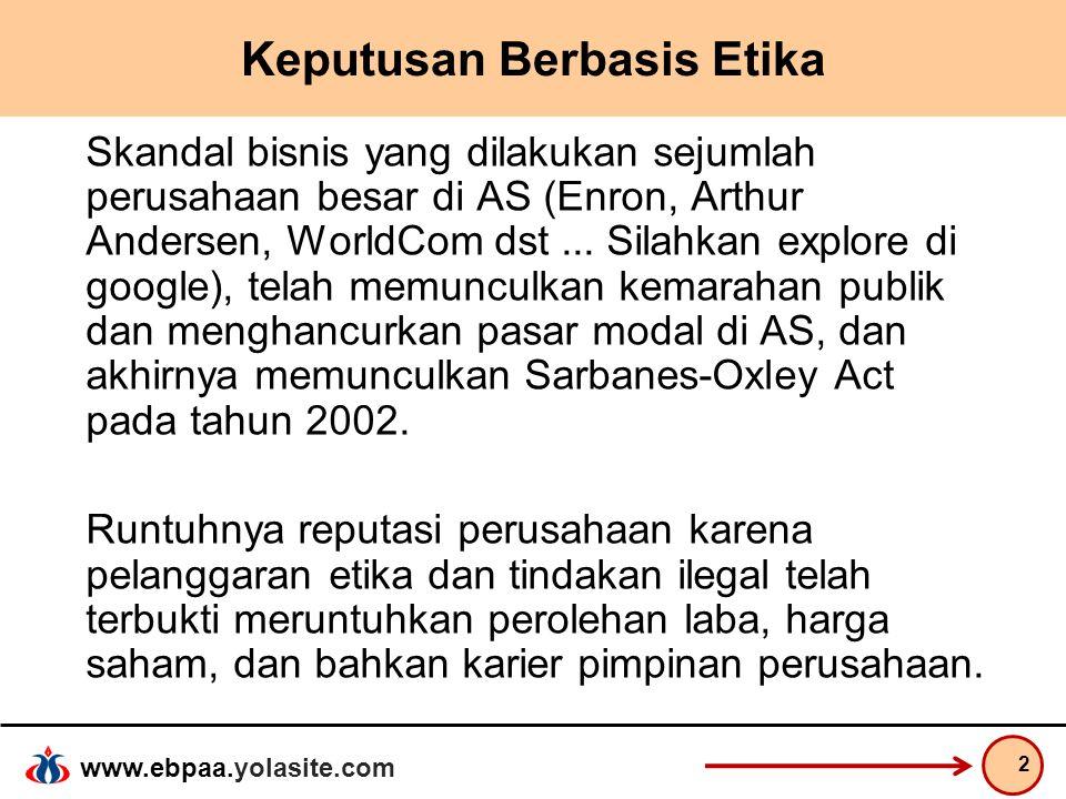 www.ebpaa.yolasite.com Prinsip Keputusan Berbasis Etika Keputusan atau tindakan bisa dikatakan etis atau benar pada saat keputusan atau tindakan tersebut sejalan dengan standar tertentu, yang mencakup: 1.Konsekuensi dari keputusan terhadap kesejahteraan dalam kontek biaya dan manfaat.