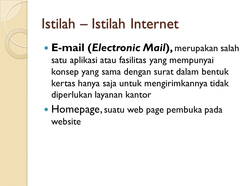 Istilah – Istilah Internet E-mail (Electronic Mail), merupakan salah satu aplikasi atau fasilitas yang mempunyai konsep yang sama dengan surat dalam b