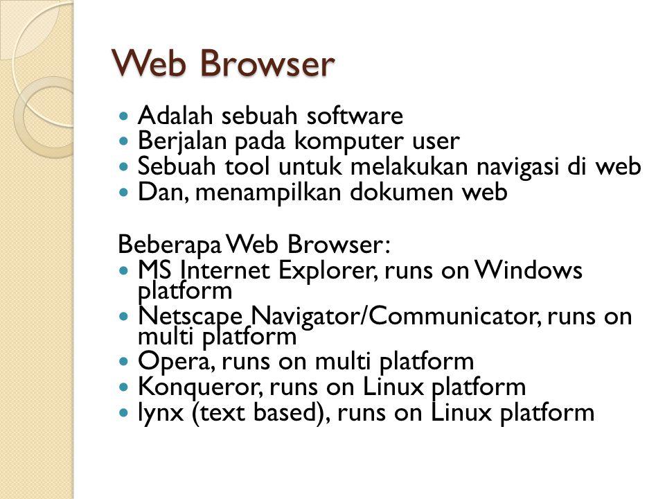 Web Browser Adalah sebuah software Berjalan pada komputer user Sebuah tool untuk melakukan navigasi di web Dan, menampilkan dokumen web Beberapa Web B