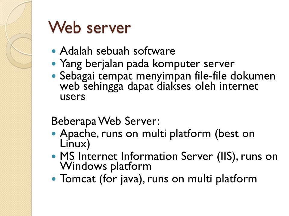 Web server Adalah sebuah software Yang berjalan pada komputer server Sebagai tempat menyimpan file-file dokumen web sehingga dapat diakses oleh intern