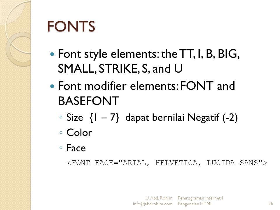 U. Abd. Rohim info@abdrohim.com Pemrograman Internet I Pengenalan HTML26 FONTS Font style elements: the TT, I, B, BIG, SMALL, STRIKE, S, and U Font mo