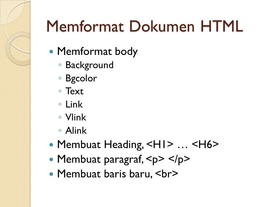 Memformat Dokumen HTML Memformat body ◦ Background ◦ Bgcolor ◦ Text ◦ Link ◦ Vlink ◦ Alink Membuat Heading, … Membuat paragraf, Membuat baris baru,