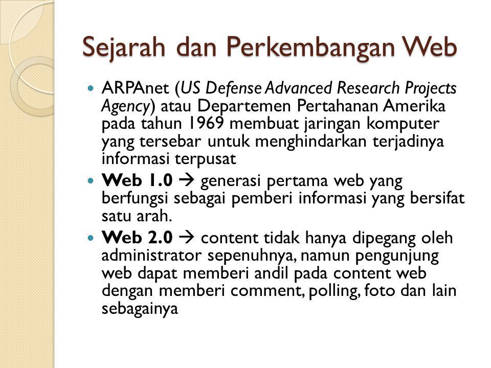 Sejarah dan Perkembangan Web ARPAnet (US Defense Advanced Research Projects Agency) atau Departemen Pertahanan Amerika pada tahun 1969 membuat jaringa