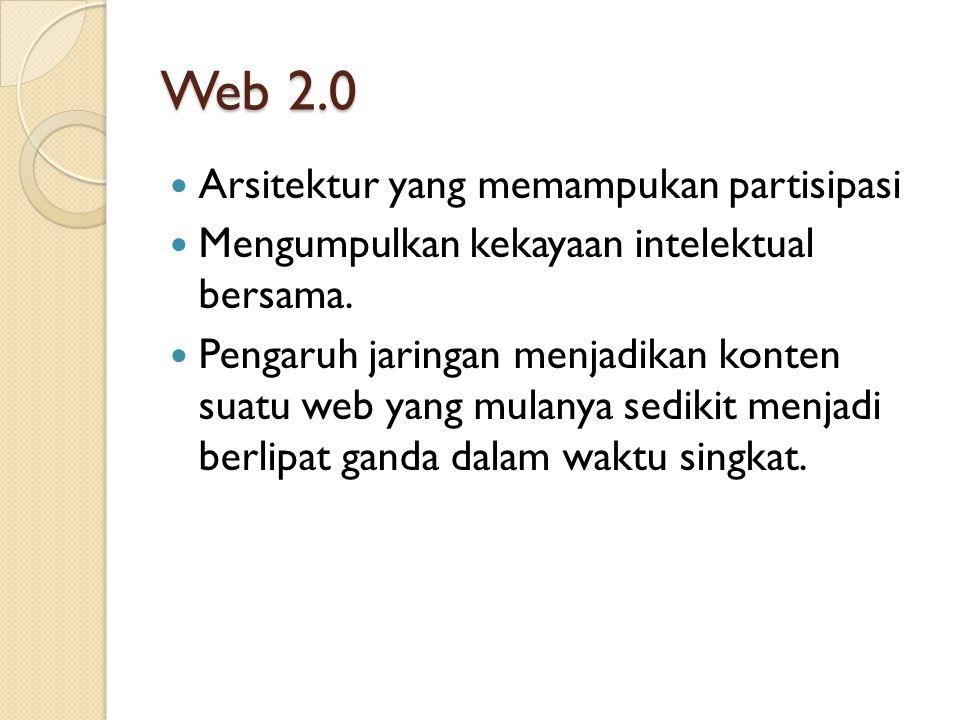 Web 2.0 Arsitektur yang memampukan partisipasi Mengumpulkan kekayaan intelektual bersama. Pengaruh jaringan menjadikan konten suatu web yang mulanya s