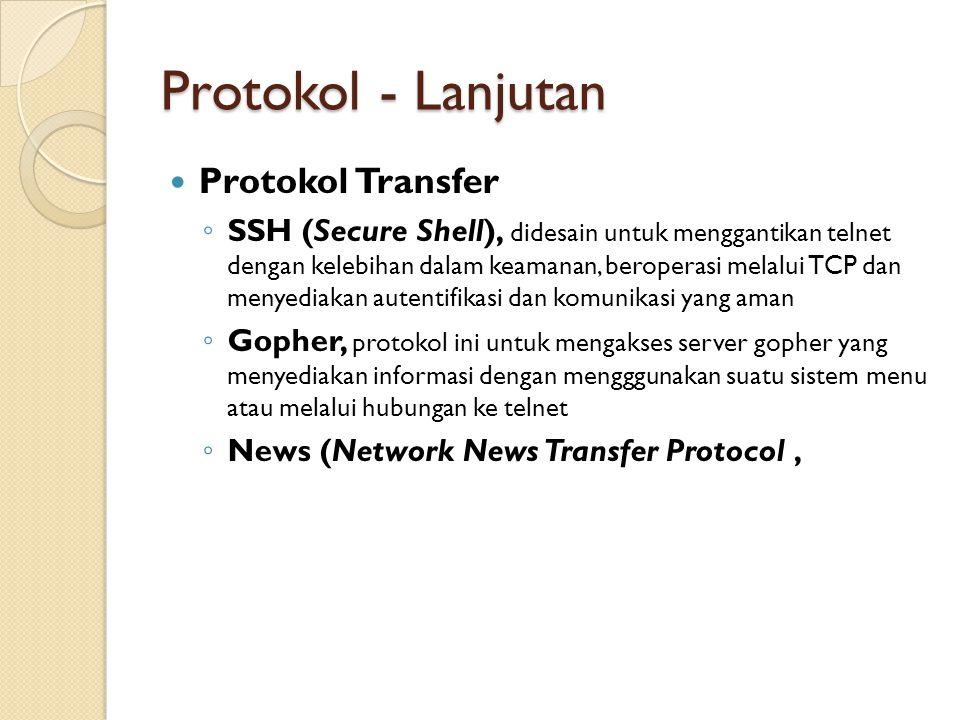Protokol - Lanjutan Protokol Transfer ◦ SSH (Secure Shell), didesain untuk menggantikan telnet dengan kelebihan dalam keamanan, beroperasi melalui TCP