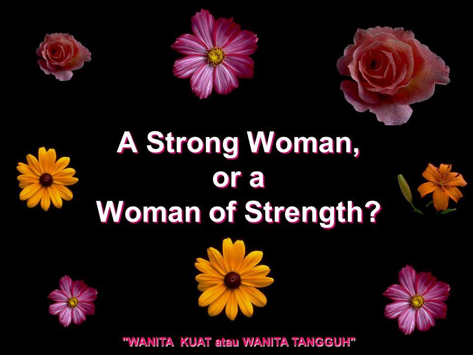 A Strong Woman, or a Woman of Strength? WANITA KUAT atau WANITA TANGGUH
