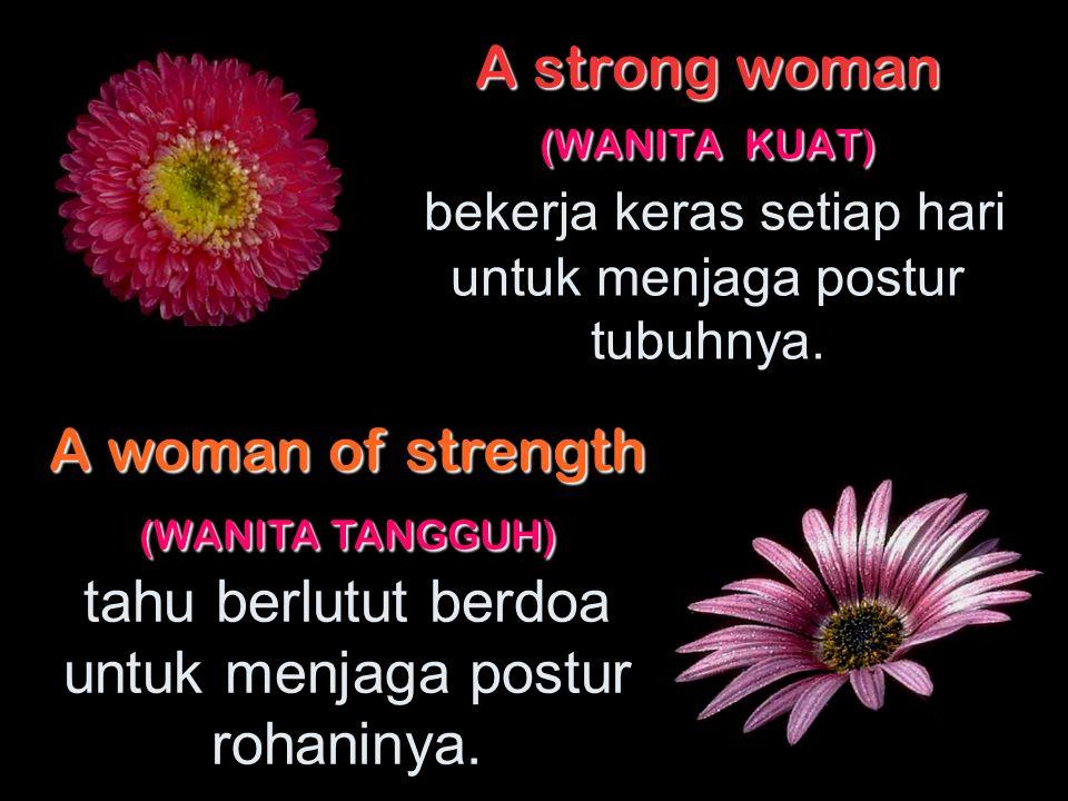 A strong woman (WANITA KUAT) A strong woman (WANITA KUAT) bekerja keras setiap hari untuk menjaga postur tubuhnya.