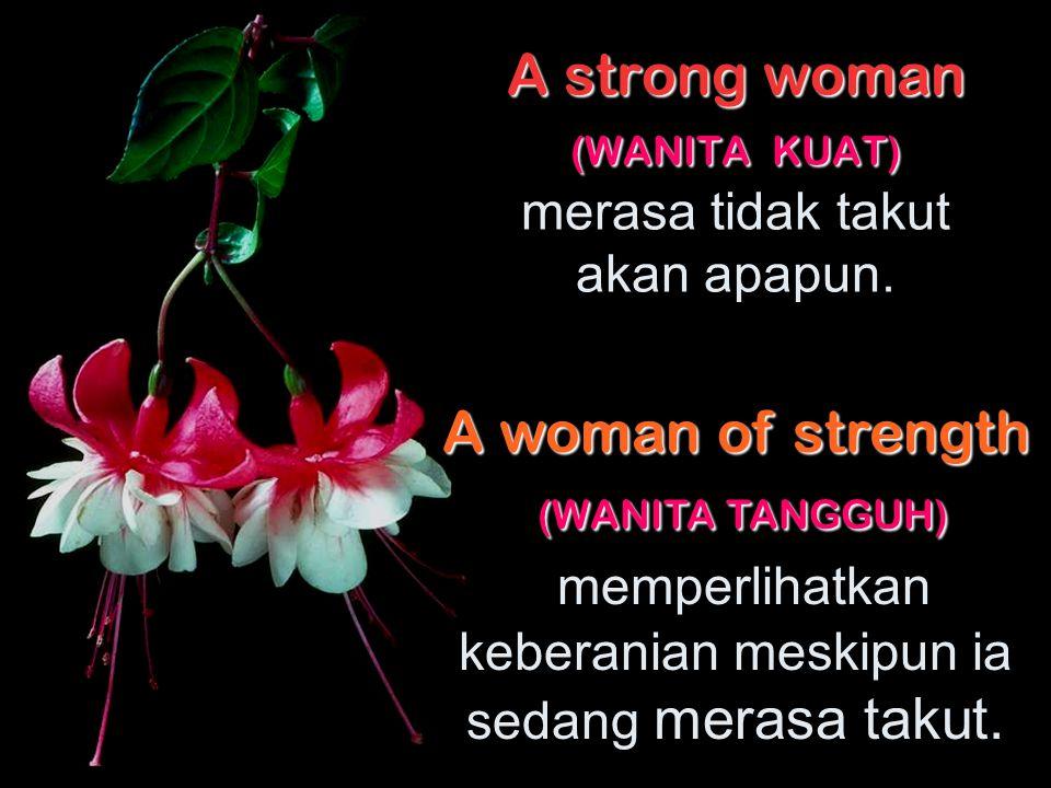 A strong woman (WANITA KUAT) A strong woman (WANITA KUAT) bekerja keras setiap hari untuk menjaga postur tubuhnya. A woman of strength (WANITA TANGGUH