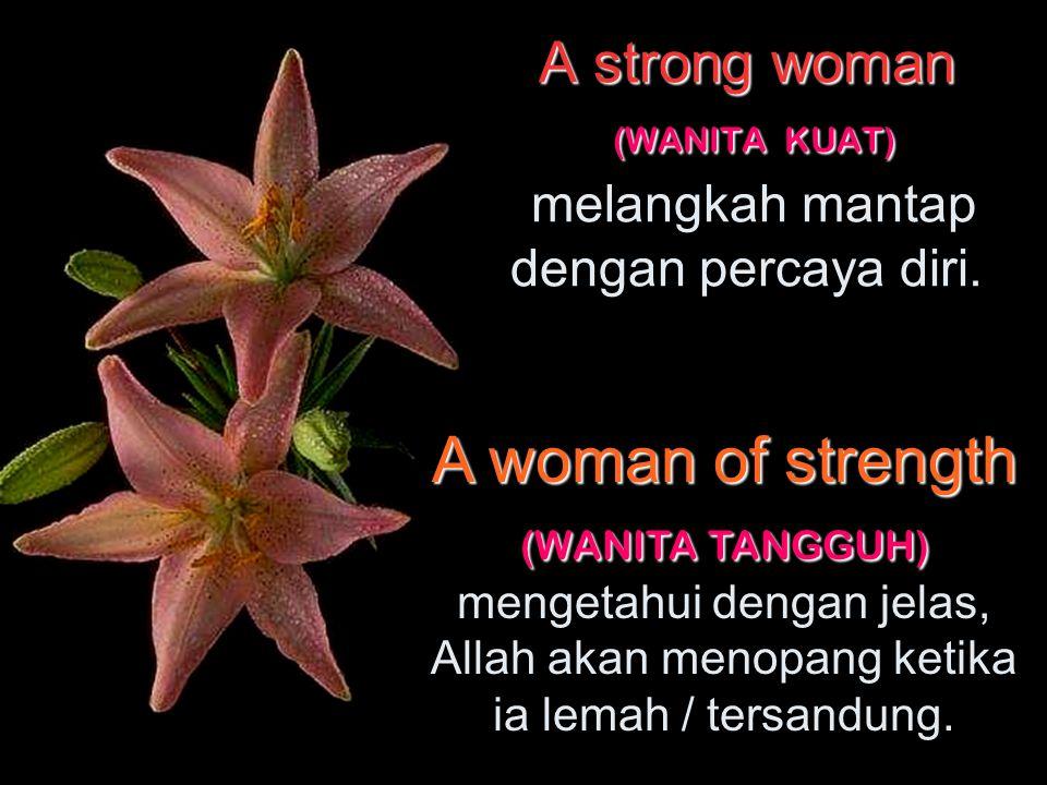 A strong woman (WANITA KUAT) A strong woman (WANITA KUAT) melangkah mantap dengan percaya diri.