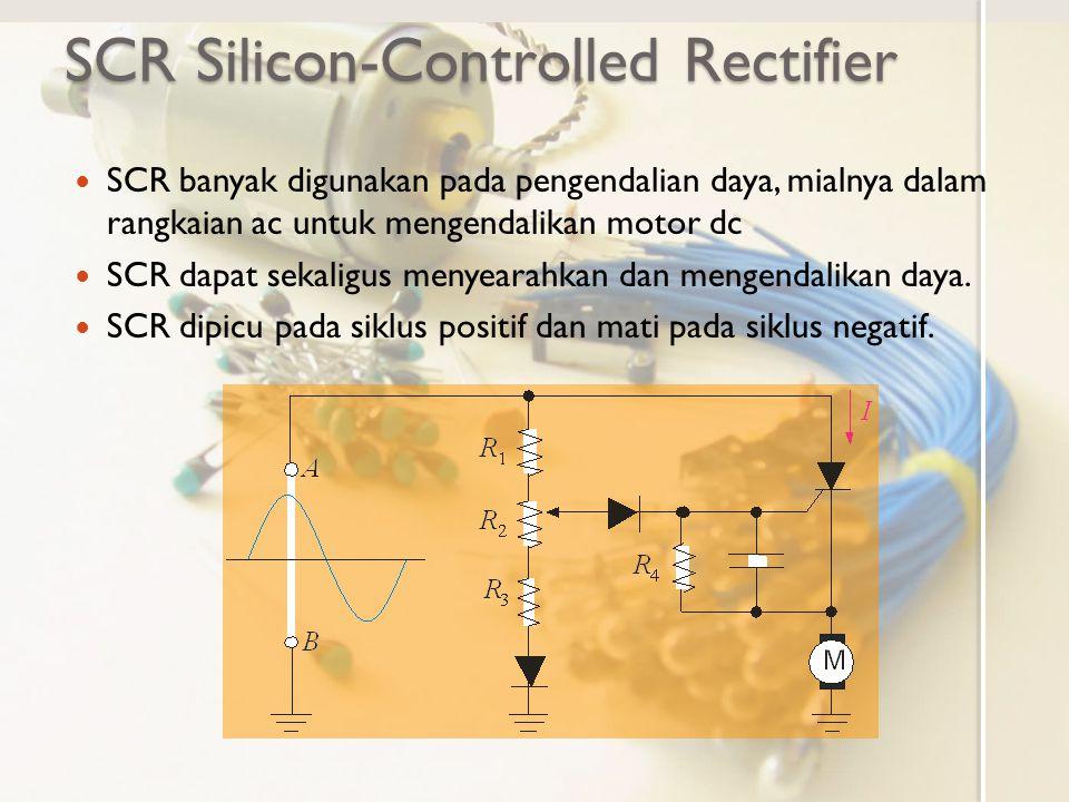 SCR Silicon-Controlled Rectifier SCR banyak digunakan pada pengendalian daya, mialnya dalam rangkaian ac untuk mengendalikan motor dc SCR dapat sekali