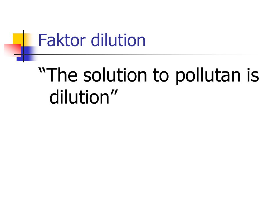 "Faktor dilution ""The solution to pollutan is dilution"""
