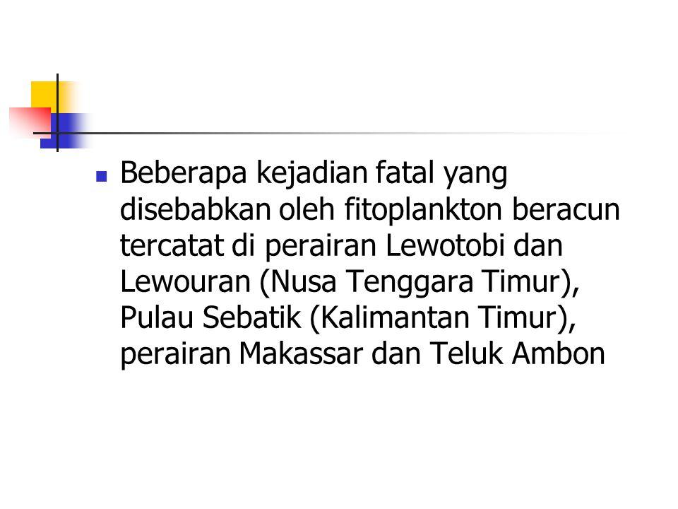 Beberapa kejadian fatal yang disebabkan oleh fitoplankton beracun tercatat di perairan Lewotobi dan Lewouran (Nusa Tenggara Timur), Pulau Sebatik (Kal