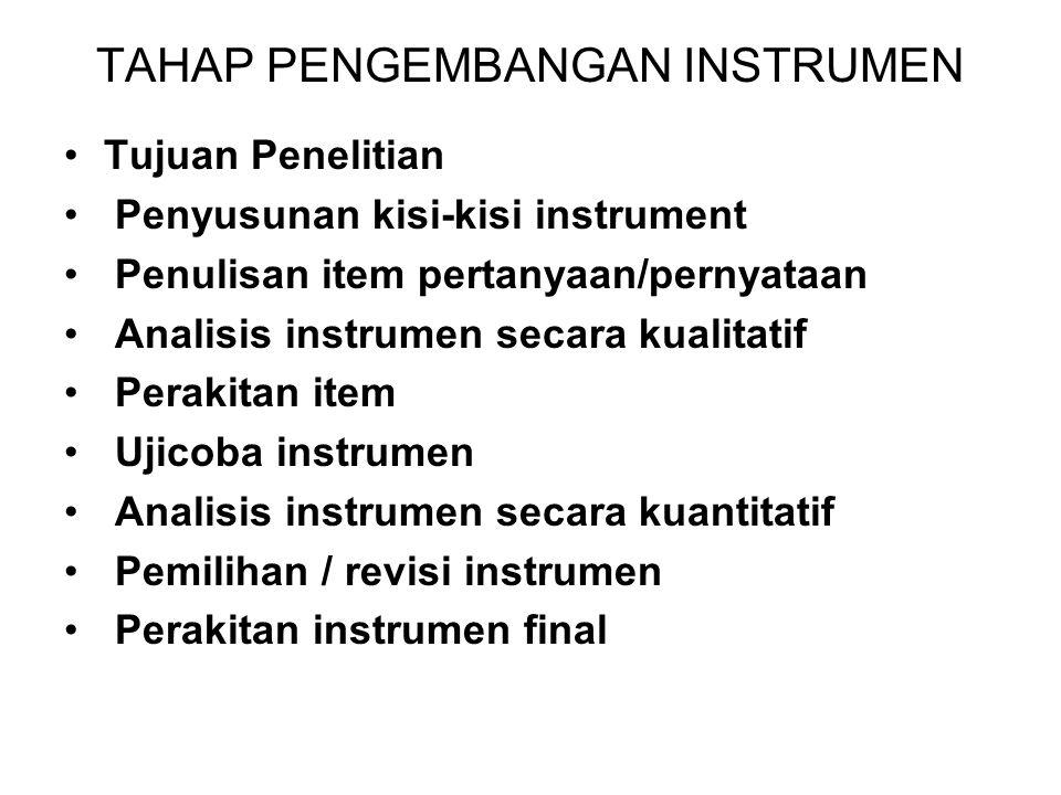 TAHAP PENGEMBANGAN INSTRUMEN Tujuan Penelitian Penyusunan kisi-kisi instrument Penulisan item pertanyaan/pernyataan Analisis instrumen secara kualitat