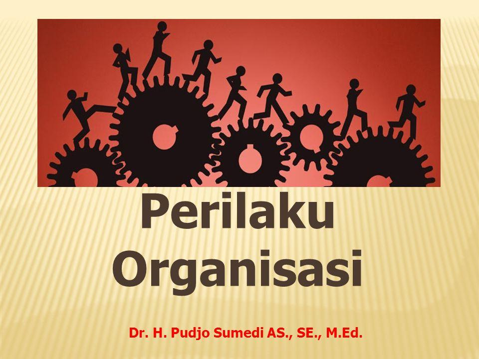 Perilaku Organisasi Dr. H. Pudjo Sumedi AS., SE., M.Ed.