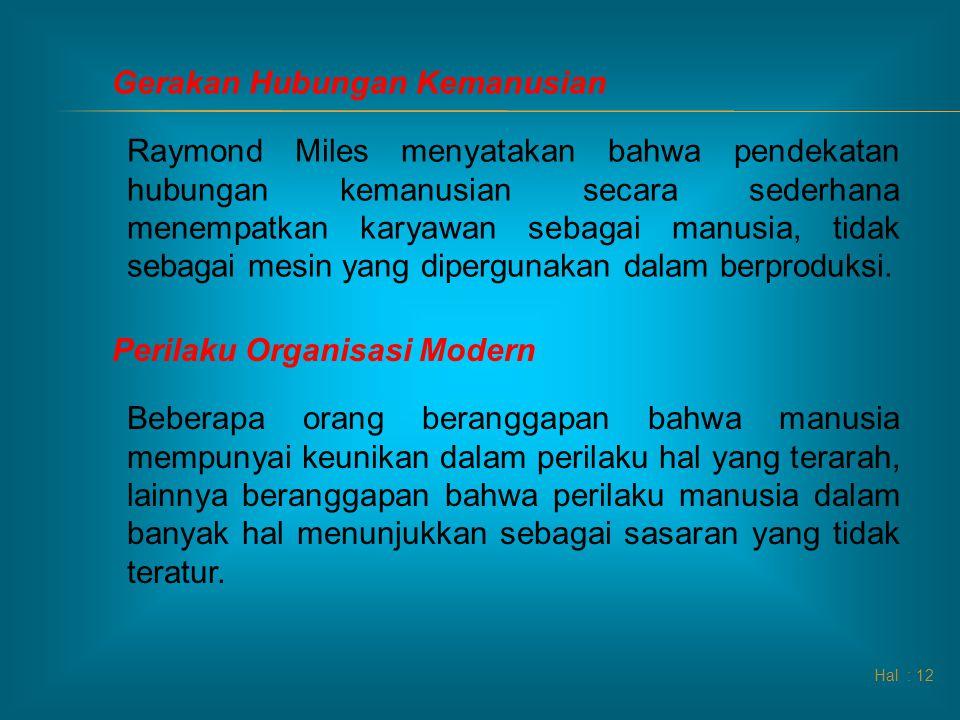 Hal : 12 Gerakan Hubungan Kemanusian Raymond Miles menyatakan bahwa pendekatan hubungan kemanusian secara sederhana menempatkan karyawan sebagai manus