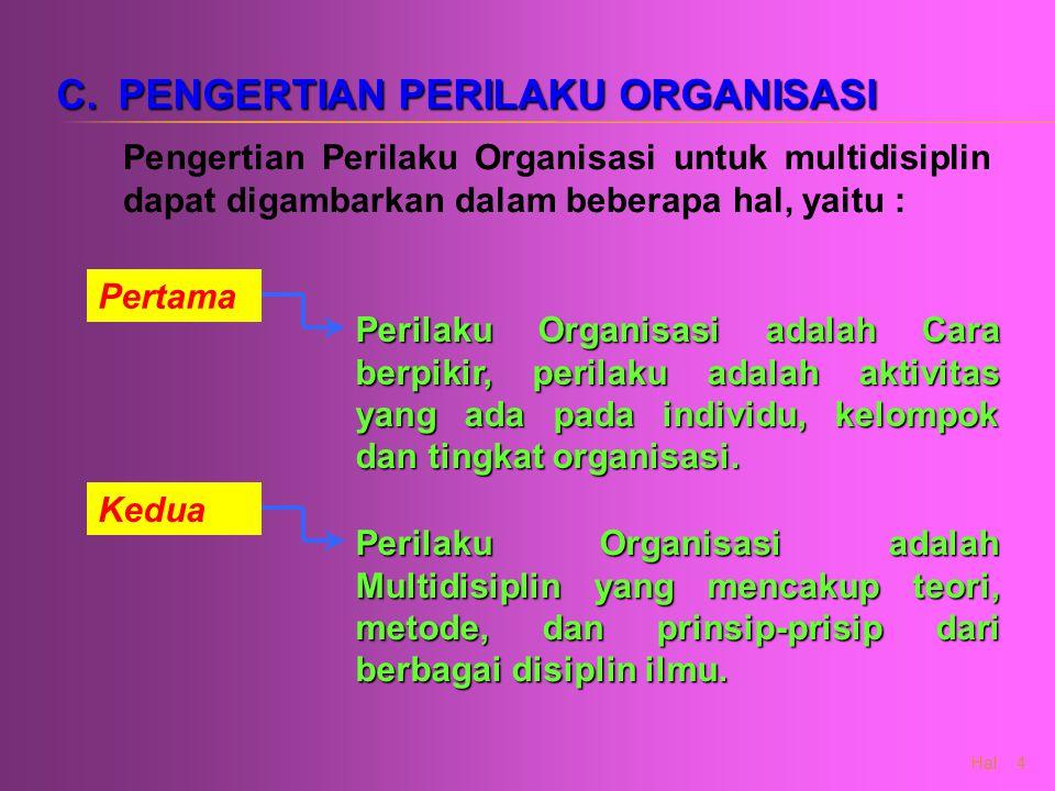 Hal : 4 C.PENGERTIAN PERILAKU ORGANISASI Pengertian Perilaku Organisasi untuk multidisiplin dapat digambarkan dalam beberapa hal, yaitu : Pertama Peri