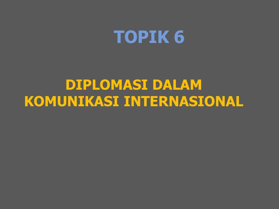 TOPIK 6 DIPLOMASI DALAM KOMUNIKASI INTERNASIONAL