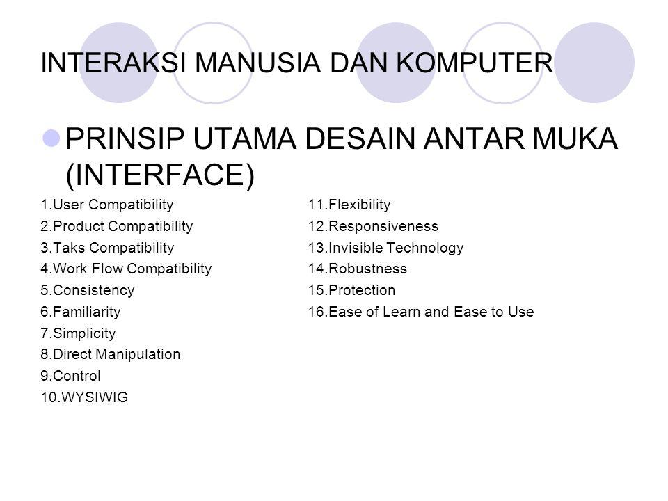 INTERAKSI MANUSIA DAN KOMPUTER PRINSIP UTAMA DESAIN ANTAR MUKA (INTERFACE) 1.User Compatibility11.Flexibility 2.Product Compatibility12.Responsiveness