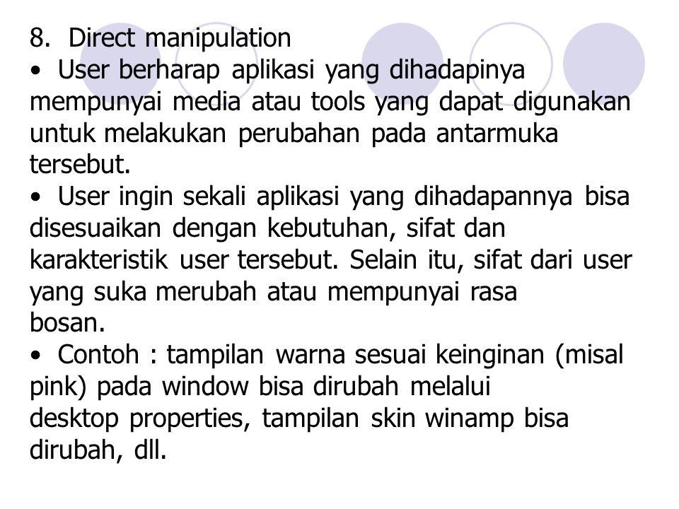 8. Direct manipulation User berharap aplikasi yang dihadapinya mempunyai media atau tools yang dapat digunakan untuk melakukan perubahan pada antarmuk