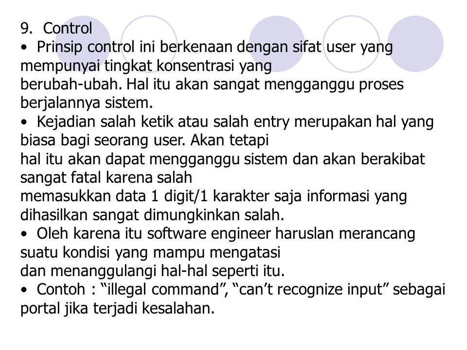9. Control Prinsip control ini berkenaan dengan sifat user yang mempunyai tingkat konsentrasi yang berubah-ubah. Hal itu akan sangat mengganggu proses